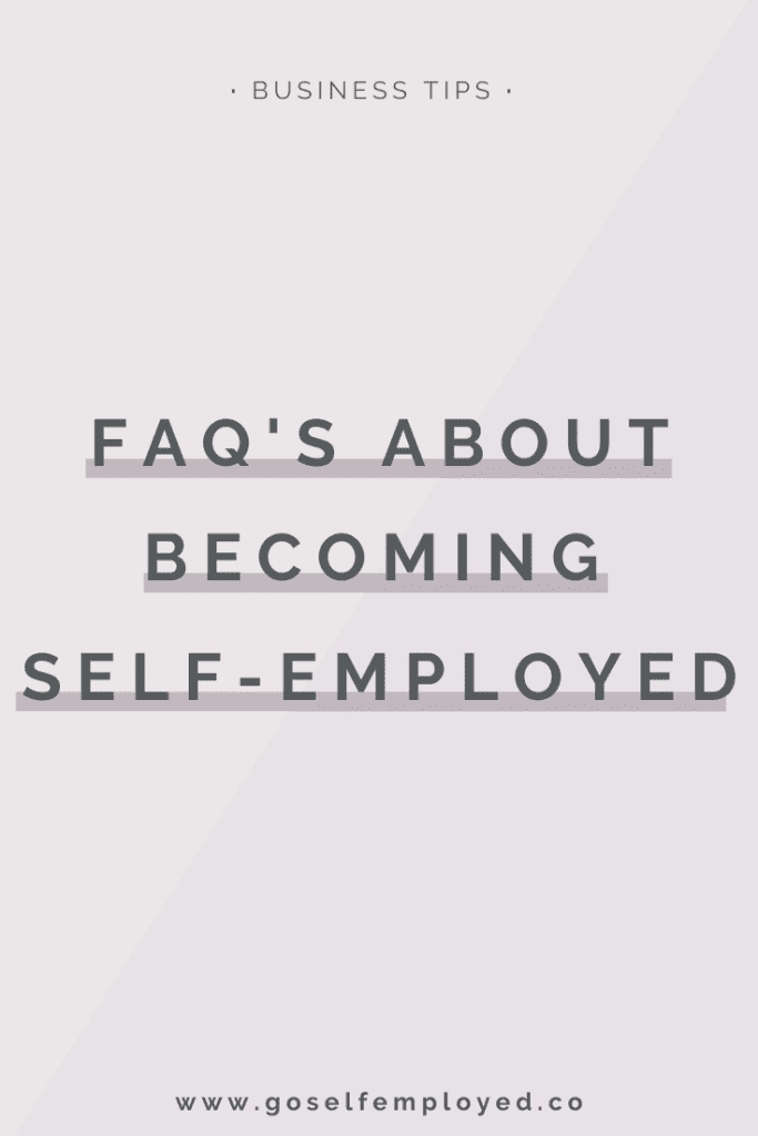 Here are some answers to some of the most common questions I get asked about becoming self-employed to help you get setup and manage your small business